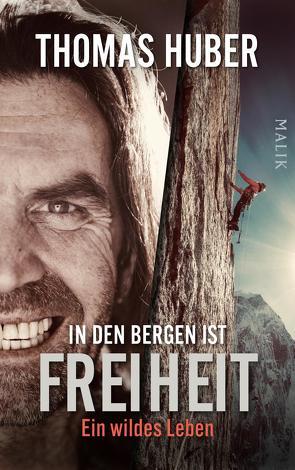 In den Bergen ist Freiheit von Huber,  Thomas