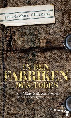 In den Fabriken des Todes von Beer,  Frank, Beisel,  Sigrid, Strigler,  Mordechai