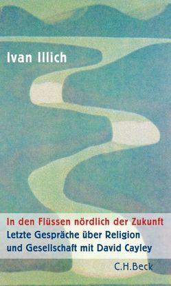 In den Flüssen nördlich der Zukunft von Illich,  Ivan, Trapp,  Sebastian
