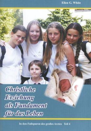 In den Fußspuren des großen Arztes / Chistliche Erziehung als Fundament für das Leben von White,  Ellen G