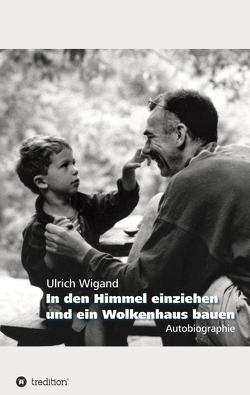 In den Himmel einziehen und ein Wolkenhaus bauen von Wigand,  Ulrich