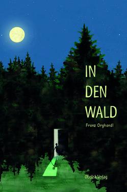 In den Wald von Orghandl,  Franz