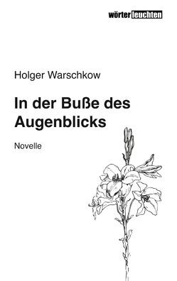 In der Buße des Augenblicks von Warschkow,  Holger