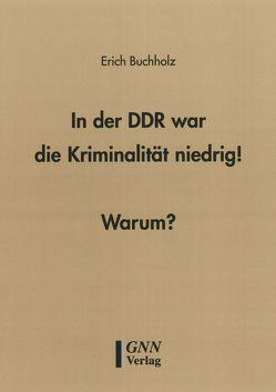 In der DDR war die Kriminalität niedrig!  Warum? von Buchholz,  Erich