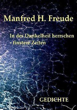 In der Dunkelheit herrschen – finstere Zeiten von Freude,  Manfred H.