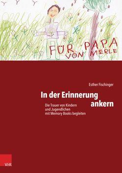 In der Erinnerung ankern von Fischinger,  Esther, Müller,  Monika