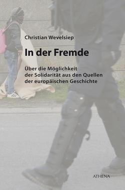 In der Fremde. Über die Möglichkeit der Solidarität aus den Quelle von Wevelsiep,  Christian