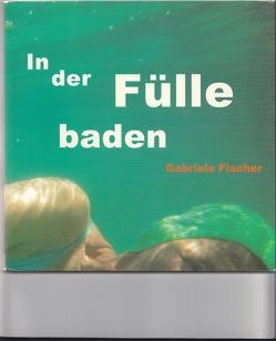 In der Fülle baden von Fischer,  Gabriele
