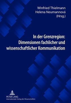 In der Grenzregion: Dimensionen fachlicher und wissenschaftlicher Kommunikation von Neumannová,  Helena, Thielmann,  Winfried