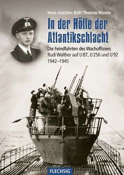 In der Hölle der Atlantikschlacht von Röll,  Hans-Joachim, Wende,  Thomas