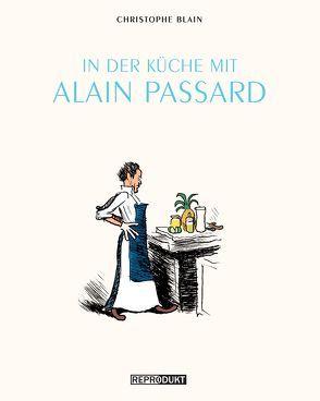 In der Küche mit Alain Passard von Blain,  Christophe, Pröfrock,  Ulrich