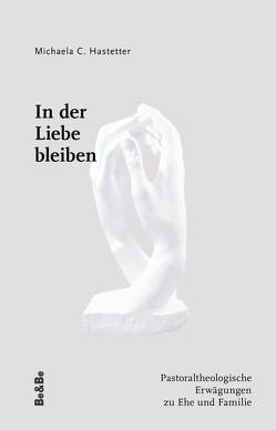 In der Liebe bleiben von Alting von Geusau,  Christiaan W.J.M., Hastetter,  Michaela C.