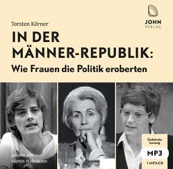 In der Männerrepublik: Wie Frauen die Politik eroberten von Körner,  Torsten