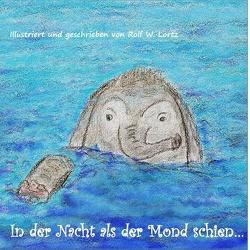 In der Nacht als der Mond schien… von Lortz,  Rolf W.
