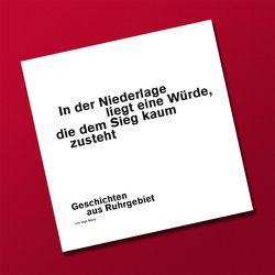 In der Niederlage liegt eine Würde, die dem Sieg kaum zusteht – Geschichten aus Ruhrgebiet von Cramer,  Silke, Munz,  Ingo