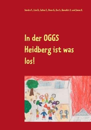 In der OGGS Heidberg ist was los! von B.,  Lisa, E.,  Celine, F.,  Sandra, G.,  Onno, K.,  Janne, S.,  Benedict, S.,  Eva