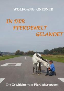 In der Pferdewelt gelandet von Gnesner,  Wolfgang