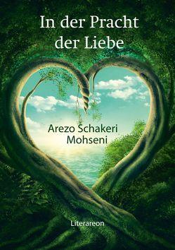 In der Pracht der Liebe von Mohseni,  Arezo Schakeri