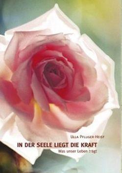 In der Seele liegt die Kraft von Pfluger-Heist,  Ulla, Steiert,  Julia