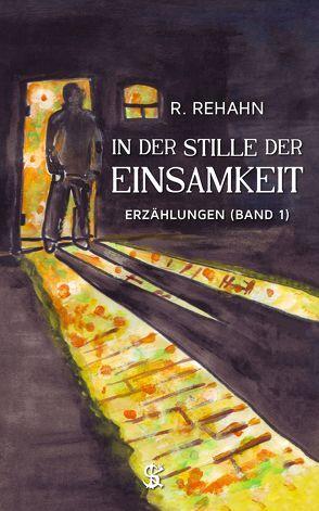 In der Stille der Einsamkeit von Rehahn,  R.