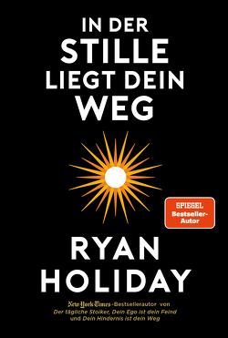 In der Stille liegt Dein Weg von Holiday,  Ryan