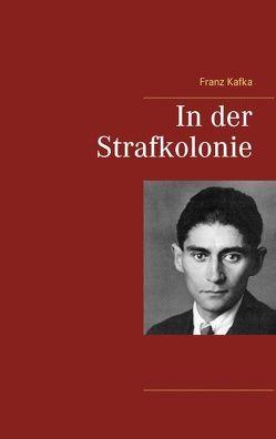 In der Strafkolonie von Kafka,  Franz