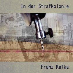 In der Strafkolonie von Hackenberg,  Christoph, Kafka,  Franz