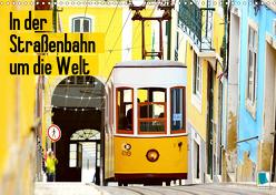 In der Straßenbahn um die Welt (Wandkalender 2020 DIN A3 quer) von CALVENDO
