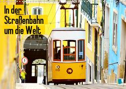 In der Straßenbahn um die Welt (Wandkalender 2021 DIN A3 quer) von CALVENDO