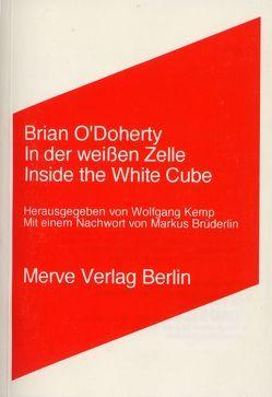 In der weissen Zelle /Inside the White Cube von Brüderlin,  Markus, Kemp,  Wolfgang, O'Doherty,  Brian