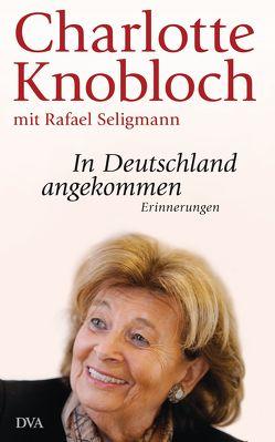In Deutschland angekommen von Knobloch,  Charlotte, Seligmann,  Rafael