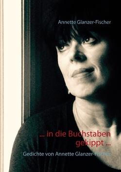 In die Buchstaben gekippt … von Glanzer-Fischer,  Annette