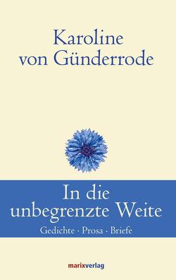 In die unbegrenzte Weite von Günderrode,  Karoline von, Simm,  Hans-Joachim