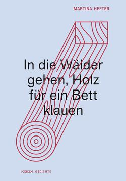 In die Wälder gehen, Holz für ein Bett klauen von Hefter,  Martina, Toepfer,  Andreas