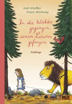 In die Wälder gegangen, einen Löwen gefangen von Scheffler,  Axel, Wittkamp,  Frantz