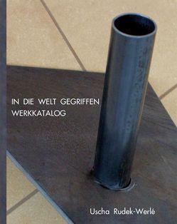 In die Welt gegriffen von Rudek-Werlé,  Uscha