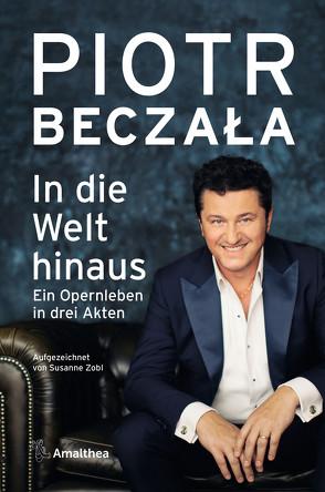 In die Welt hinaus von Beczała,  Piotr, Zobl,  Susanne