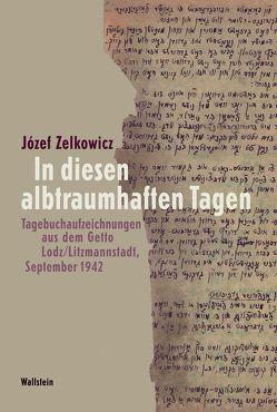 In diesen albtraumhaften Tagen von Feuchert,  Sascha, Genger,  Angela, Hiep,  Susan, Löw,  Andrea, Zelkowicz,  Jósef