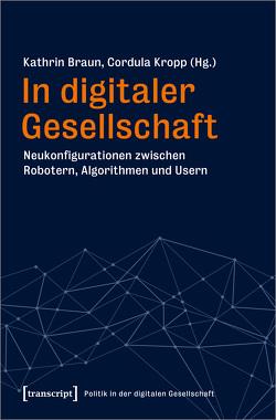 In digitaler Gesellschaft von Braun,  Kathrin, Kropp,  Cordula