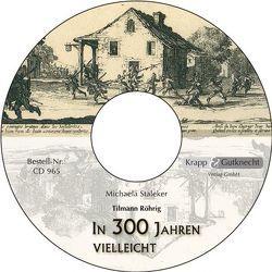 In dreihundert Jahren vielleicht – CD von Staleker,  Michaela, Verlag GmbH,  Krapp & Gutknecht