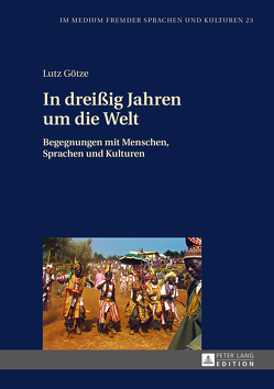 In dreißig Jahren um die Welt von Götze,  Lutz