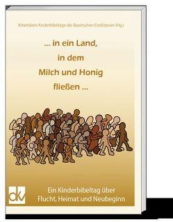 … in ein Land, in dem Milch und Honig fließen … von Arbeitskreis Kinderbibeltage der Bayerischen Erzdiözesen,  Arbeitskreis Kinderbibeltage der Bayerischen Erzdiözesen