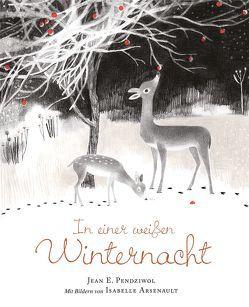 In einer weißen Winternacht von Arsenault,  Isabelle, Elbe,  Brigitte, Pendziwol,  Jean E.