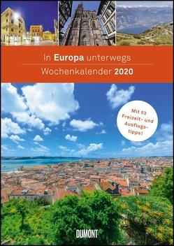 In Europa unterwegs Wochenkalender 2020 – Wandkalender – Format 21,0 x 29,7 cm von DUMONT Kalenderverlag, Fotografen,  verschiedenen