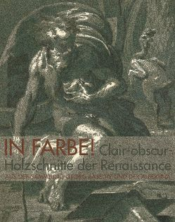 In Farbe! Clair-obscur-Holzschnitte der Renaissance von Gnann,  Achim, Wien,  Albertina