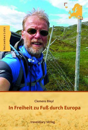 In Freiheit zu Fuß durch Europa von Bleyl,  Clemens
