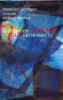 In fremder Zukunft gut gestrandet von Bading,  Andrea, Grüttgen,  Manfred