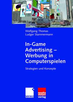 In-Game Advertising – Werbung in Computerspielen von Stammermann,  Ludger, Thomas,  Wolfgang