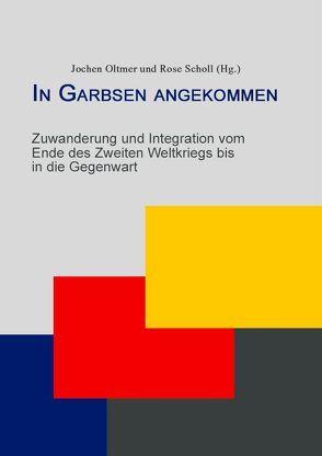 In Garbsen angekommen von Noyes,  Noelle, Oltmer,  Jochen, Porzler,  Irina, Scholl,  Rose