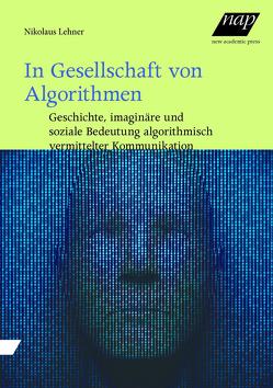 In Gesellschaft von Algorithmen von Lehner,  Nikolaus